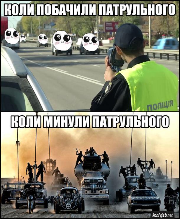 Прикол Патрульний з радаром. Коли побачили патрульного - всі автомобілісти милі як янголятка. Коли минули патрульного - ідуть, ніби як з фільму Шалений Макс