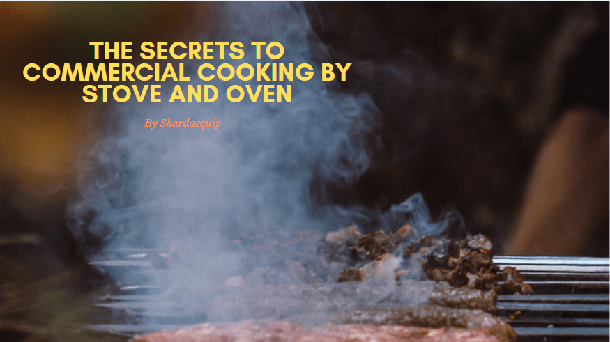 a secret to commercial cooking by stove and oven