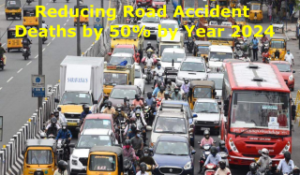 Government Sets target of Reducing Road Accident Deaths by 50% by Year 2024