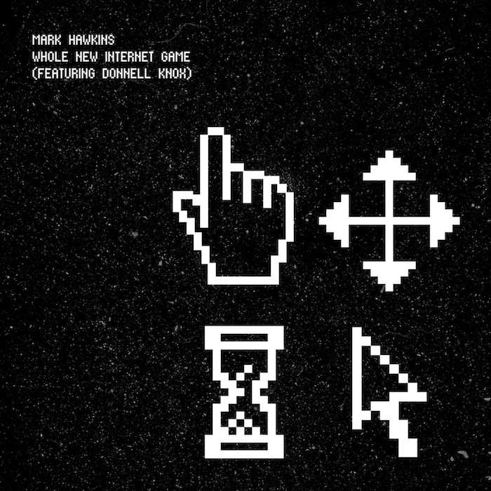Ear To The Ground: Mark Hawkins ft Donnell Knox – A Whole New Internet Game