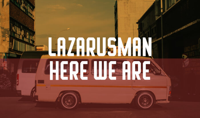 Ear To The Ground: Lazarusman – Here We Are