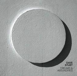Dave Sturt Announces Dreams And Absurdities Album Release