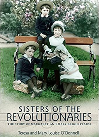 Sisters of the Revolutionaries: The Story of Margaret and Mary Brigid Pearse