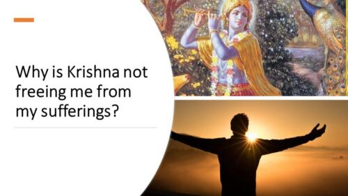 Why is Krishna not freeing me from my sufferings?