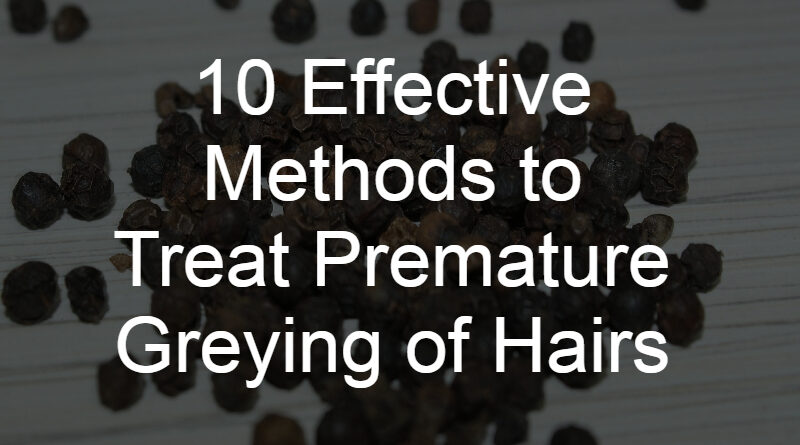 10 Effective Methods to Treat Premature Greying of Hairs