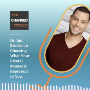 The Changed Podcast Dr. Ian Brooks