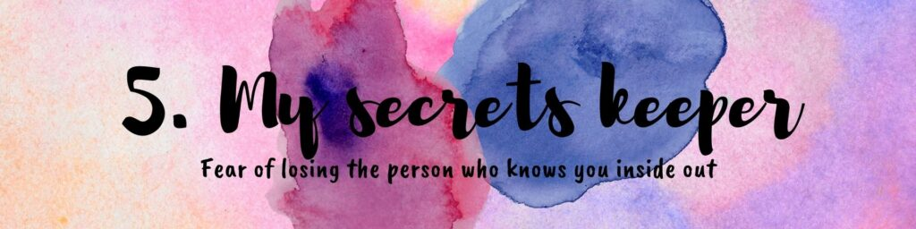 fear of the person who knows you inside out