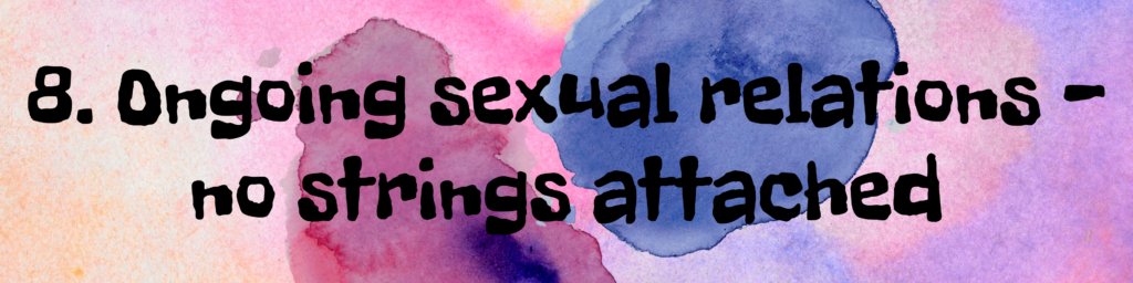8. Ongoing sexual relations - no strings attached