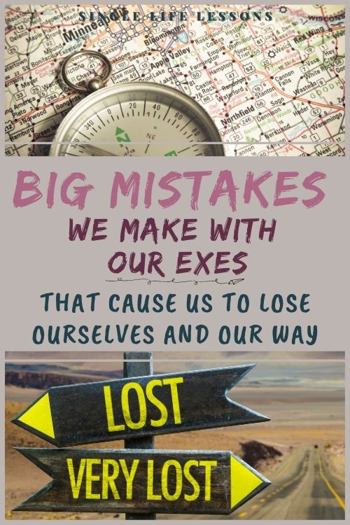 big mistakes we make with our exes that cause us to lose ourselves and our way