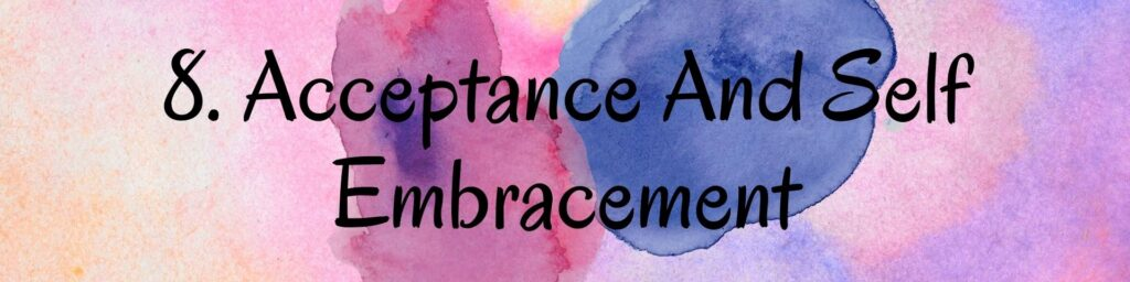 8. Acceptance And Self Embracement