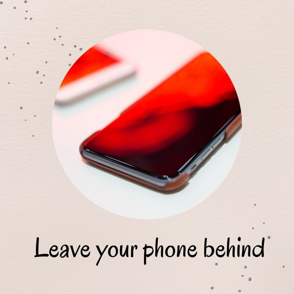 1. Leave your phone behind