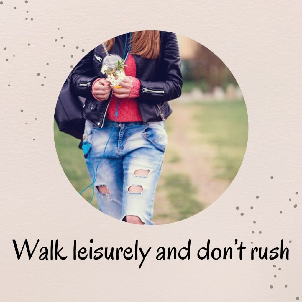 4. Walk leisurely and don't rush