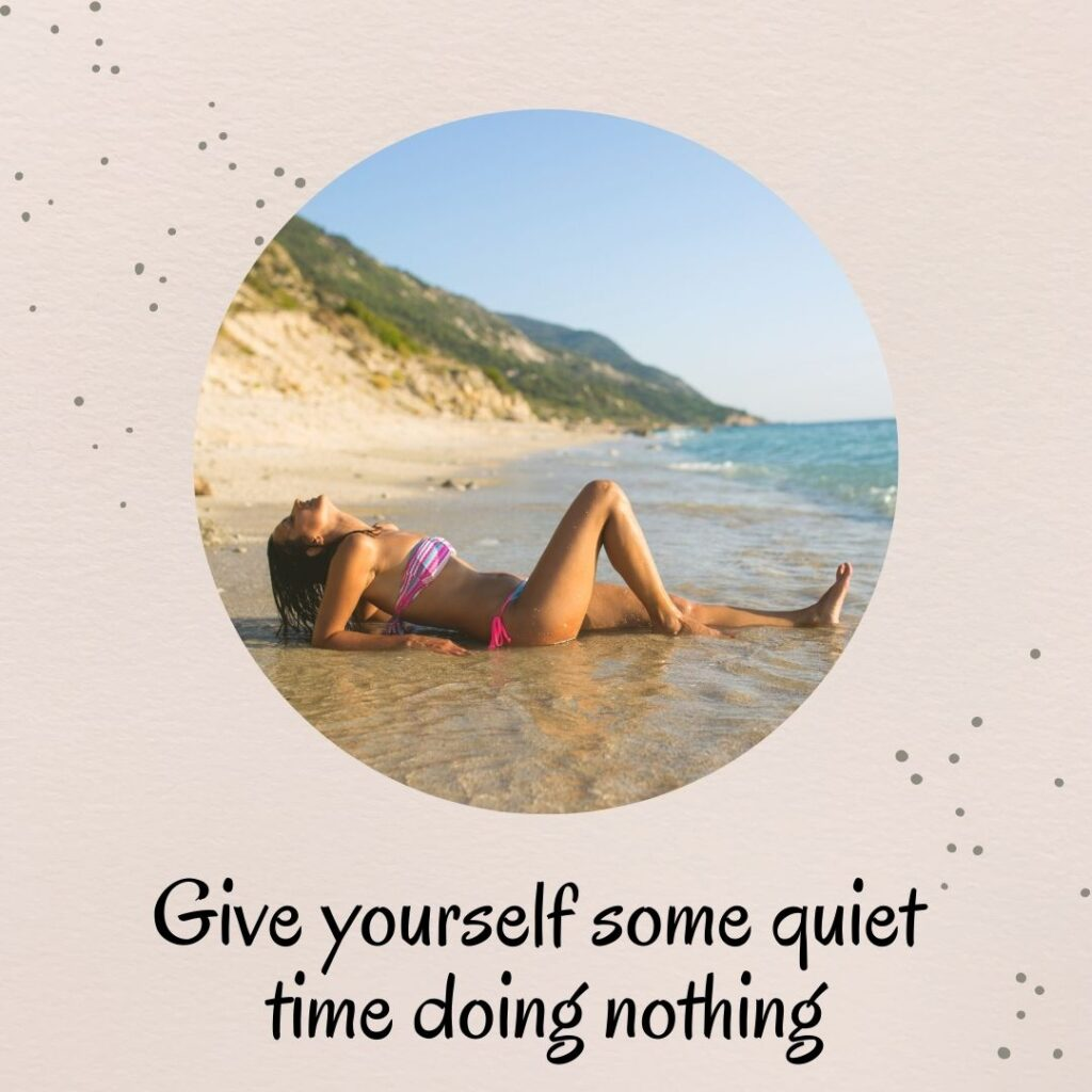 6. Give yourself some quiet time doing nothing