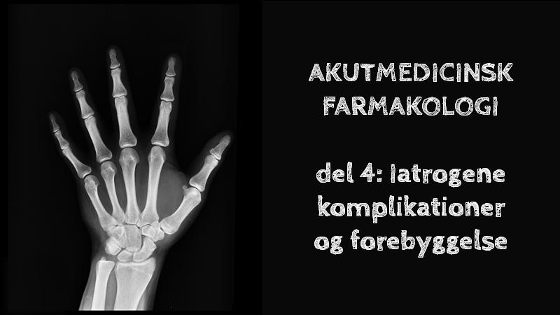 Akutmedicinsk farmakologi – del 4: Iatrogene komplikationer og forebyggelse