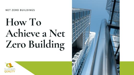 Sustain Quality | How to achieve a net zero building