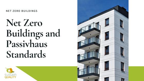 Net Zero Buildings and Passivhaus Standards