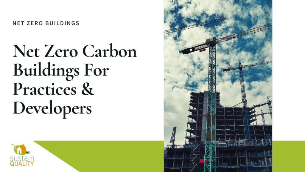 Sustain Quality | Net Zero Carbon Buildings For Practices & Developers