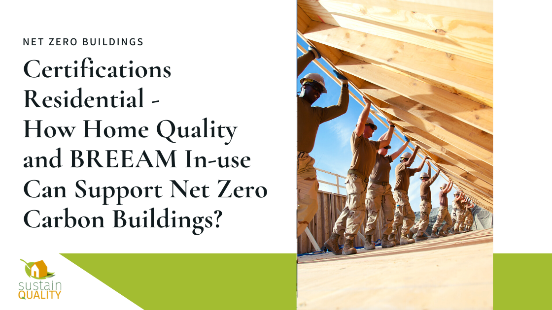 Sustain Quality | Certifications Residential - How Home Quality and BREEAM In-use Can Support Net Zero Carbon Buildings?