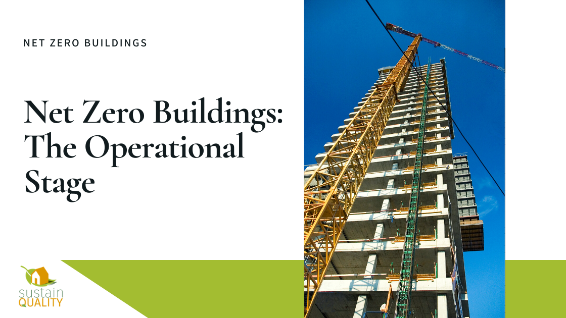 SustainQuality | Net Zero Buildings: The Operational Stage