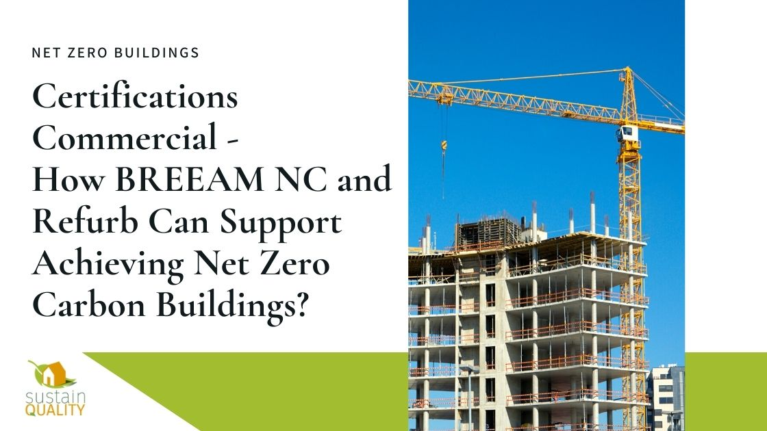 Sustain Quality   Certifications Commercial - How BREEAM NC and Refurb Can Support Achieving Net Zero Carbon Buildings?