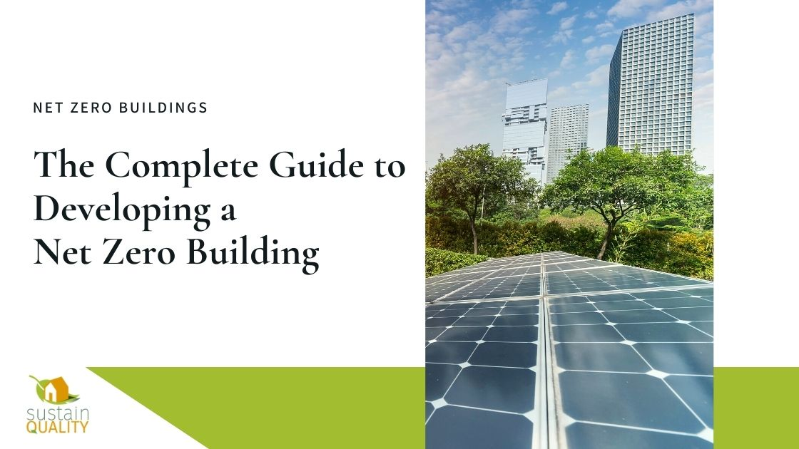 Sustain Quality | The Complete Guide to Developing a Net Zero Building