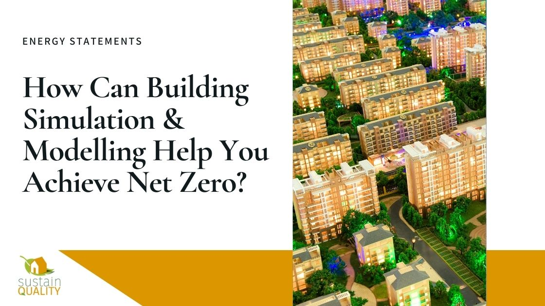 How Can Building Simulation & Modelling Help You Achieve Net Zero