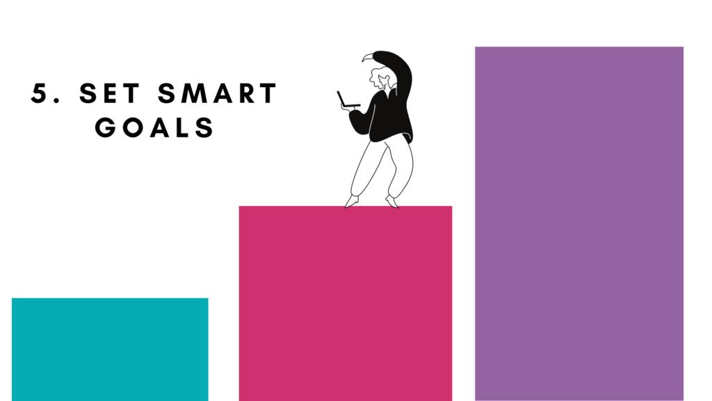 5. Set SMART goals