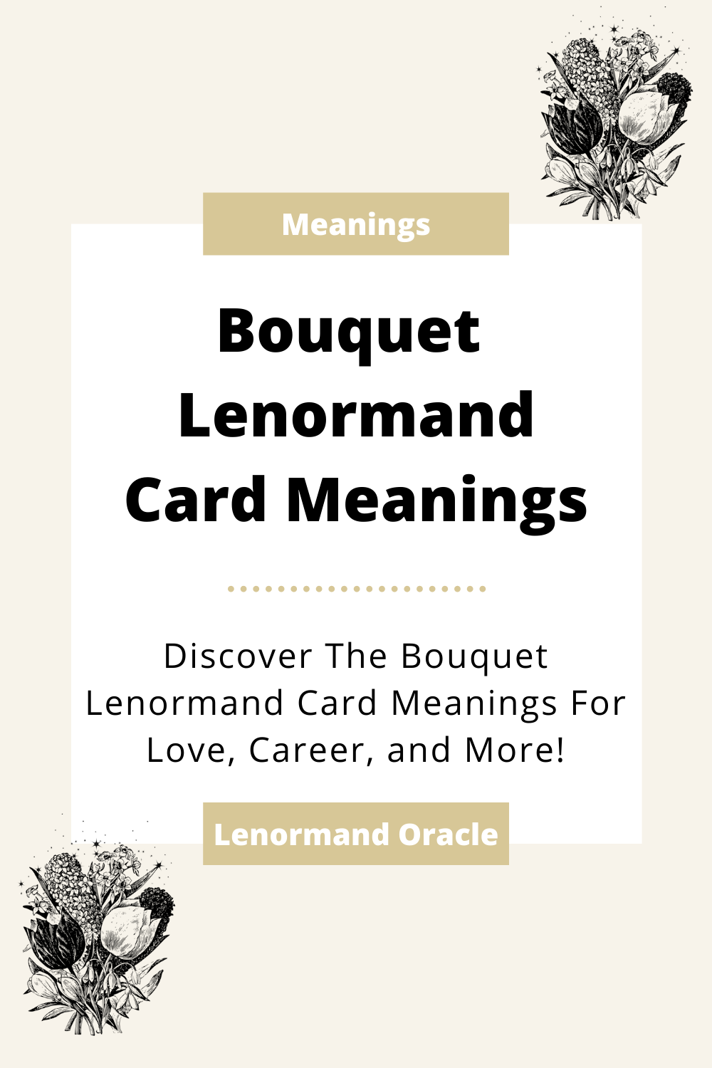 Learn the beginner Bouquet Lenormand Card meanings for general readings, love, business, career and more! Learn the good and bad aspects of the Bouquet or Flowers Lenormand Card.