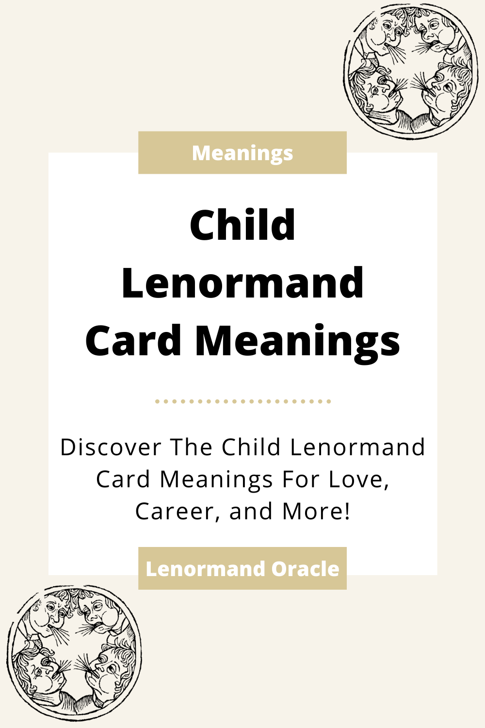 Learn the beginner Child Lenormand Card meanings for general readings, love, business, career and more! Learn the good and bad aspects of the Child. Child predicts children.