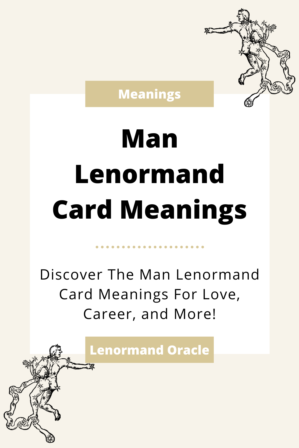 Learn the beginner Man Lenormand Card meanings for general readings, love, business, career and more! Learn the good and bad aspects of the Man. Gentleman predicts a male.