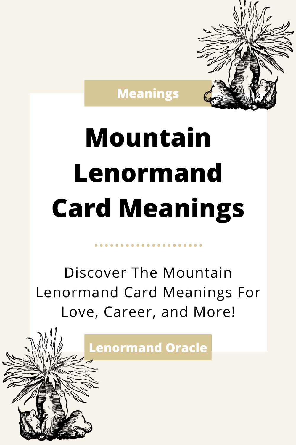 Learn the beginner Mountain Lenormand Card meanings for general readings, love, business, career and more! Learn the good and bad aspects of the Mountain. Mountain predicts obstacles