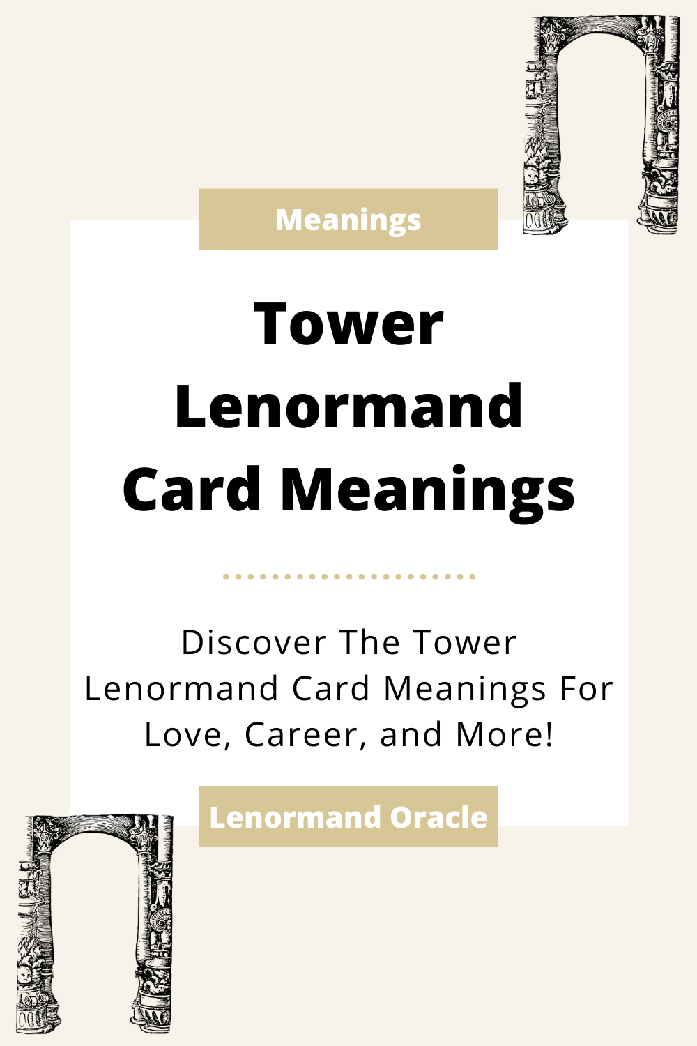 Learn the beginner Tower Lenormand Card meanings for general readings, love, business, career and more! Learn the good and bad aspects of the Tower. Tower predicts government