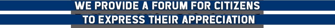 We provide a forum for citizens to express their appreciation.