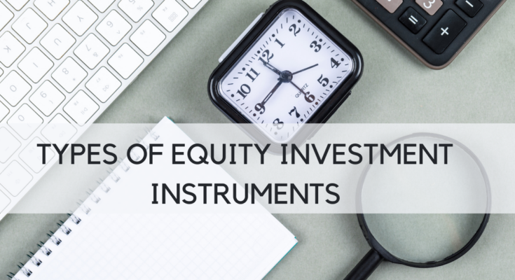 TYPES OF EQUITY INVESTMENT INSTRUMENTS