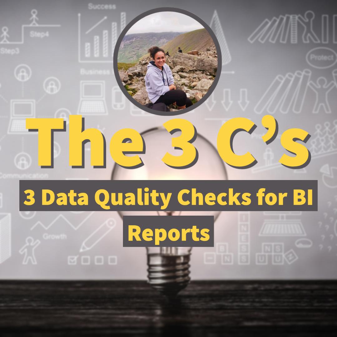 The 3 C's Data Quality Checks for BI Reports