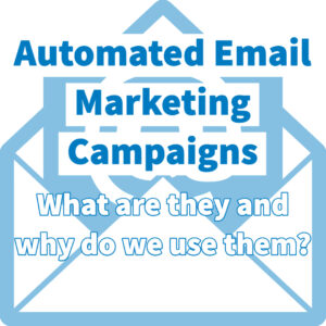 Automated Email Marketing Campaigns - What they are and why do we use them? FEATURED IMAGE