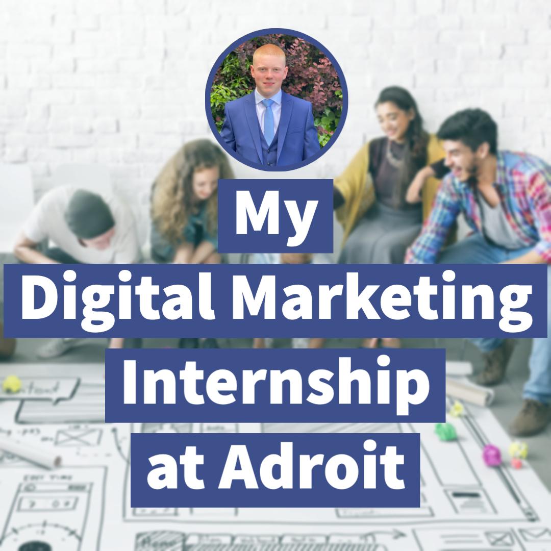 My Digital Marketing Internship at Adroit FEATURED IMAGE