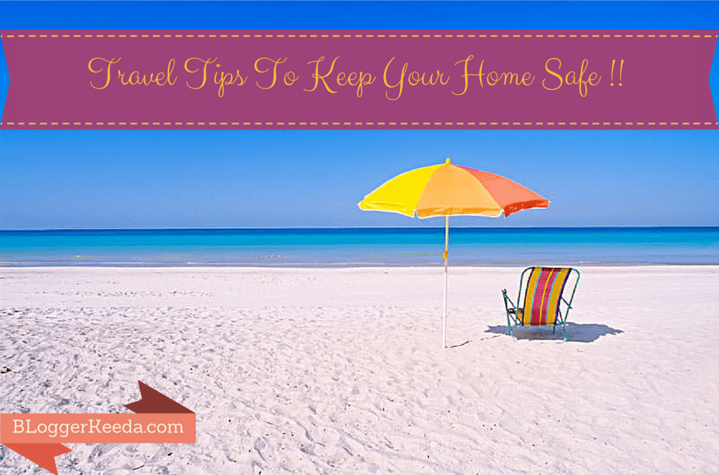 Travel Tips To Keep Your Home Safe 9