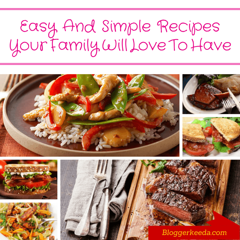 Easy And Simple Recipes Your Family Will Love to Have