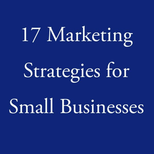 17 Marketing Strategies for Small Businesses