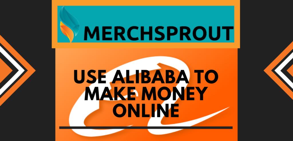 Using Alibaba To Make Money Online
