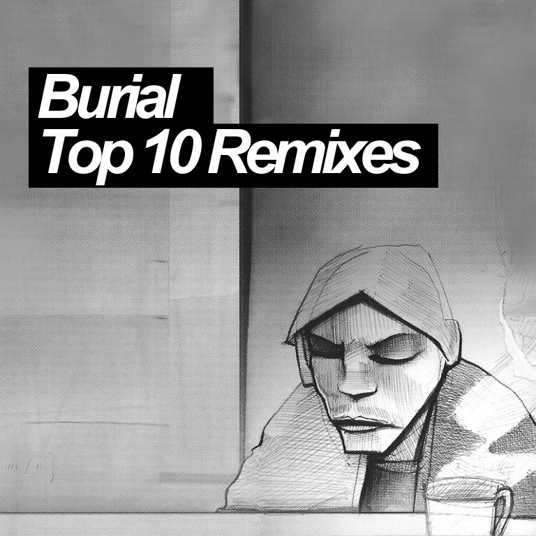 Burial Top 10 remixes Soundspace