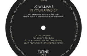 Extended Play 039 - JC Williams - In Your Arms ep w/ Jack Fell Down & The Organ Grinder remixes