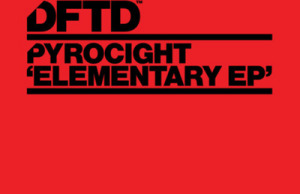 Pyrocight 'Elementary EP' FREE DOWNLOAD MP3 ZIPPY DFTD DEFECTED SOUNDSPACE