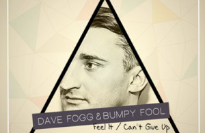 Dave Fogg, The Bumpy Fool, Feel it, Can't Give Up, Nu Wave Records, Soundspace, Tech House, Deep House