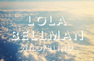 Lola Bellman, Wild/Blind, Good Ratio Music, Premiere, Soundspace, Ambient, Electronica