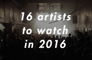 16 to watch in 2016, soundspace, 2016, news, techno