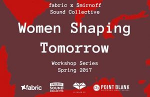 Smirnoff Sound Collective x fabric x Point Blank: Women Shaping Tomorrow
