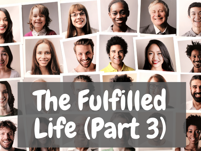 The Fulfilled Life (Part 3)