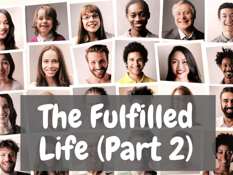 The Fulfilled Life (Part 2)